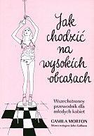 Okładka książki Jak chodzić na wysokich obcasach