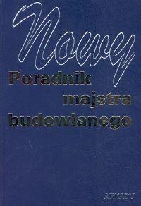 Okładka książki Nowy poradnik majstra budowlanego