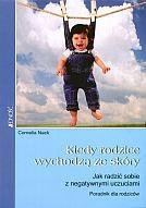 Okładka książki Kiedy rodzice wychodzą ze skóry. Jak radzić sobie z negatywnymi uczuciami. Poradnik dla rodziców