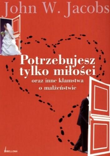 Okładka książki Potrzebujesz tylko miłości oraz inne kłamstwa o małżeństwie