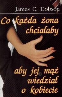 Okładka książki Co każda żona chciałaby aby jej mąż wiedział o kobiecie