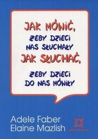 Okładka książki Jak mówić, żeby dzieci nas słuchały. Jak słuchać, żeby dzieci do nas mówiły