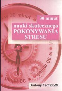 Okładka książki 30 minut nauki skutecznego pokonywania stresu