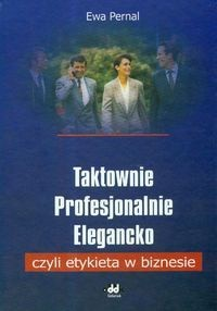Okładka książki Taktownie profesjonalnie, elegancko czyli etykieta w biznesie.