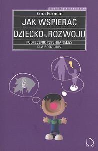 Okładka książki Jak wspierać dziecko w rozwoju. Podręcznik psychoanalizy dla rodziców