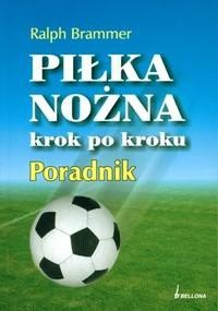 Okładka książki Piłka nożna krok po kroku. Poradnik