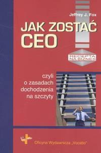 Okładka książki Jak zostać Ceo, czyli o zasadach dochodzenia na szczyty