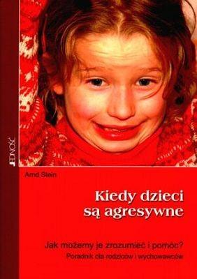 Okładka książki Kiedy dzieci są agresywne. Jak możemy je zrozumieć i pomóc?