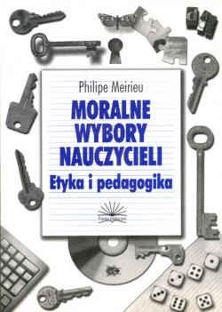Okładka książki Moralne wybory nauczycieli. Etyka i pedagogika