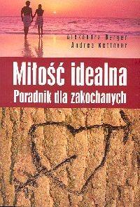 Okładka książki Miłość idealna. Poradnik dla zakochanych