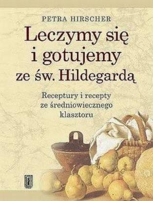 Okładka książki Leczymy się i gotujemy ze św. Hildegardą