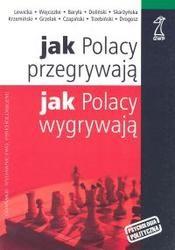 Okładka książki Jak Polacy przegrywają, jak Polacy wygrywają?