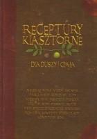 Receptury klasztorne. Dla duszy i ciała