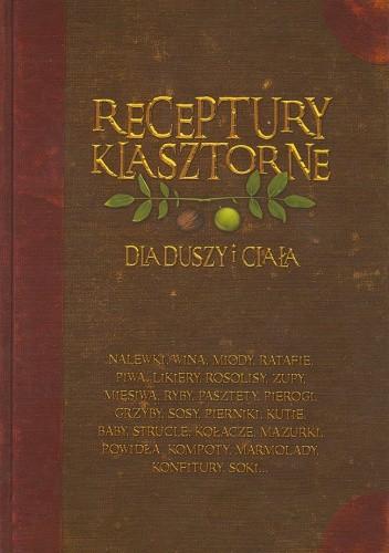 Okładka książki Receptury klasztorne. Dla duszy i ciała