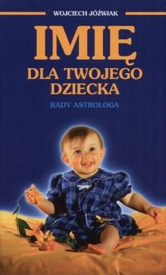 Okładka książki Imię dla twojego dziecka. Rady astrologa