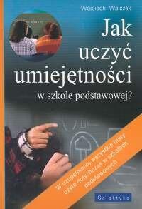 Okładka książki Jak uczyć umiejętności w szkole podstawowej