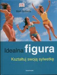 Okładka książki Idealna figura. Kształtuj swoją sylwetkę