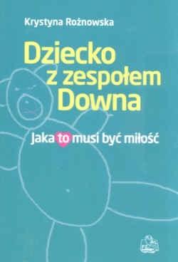 Okładka książki Dziecko z zespołem Downa Jaka to musi byc miłość
