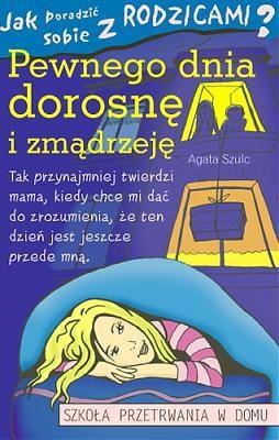 Okładka książki Jak poradzić sobie z rodzicamia (5) Pewnego dnia dorosnę i zmądrzeję.