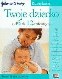 Okładka książki Twoje dziecko od 6 do 12 miesięcy