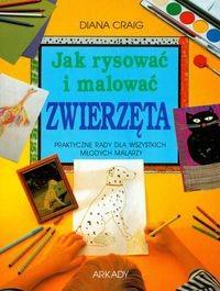 Okładka książki Jak rysować i malować zwierzęta