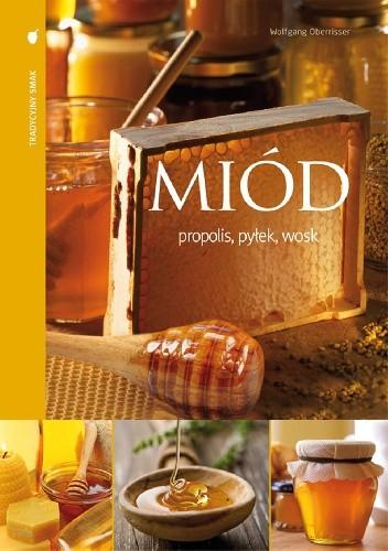 Okładka książki Miód propolis, pyłek, wosk