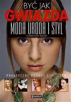 Okładka książki Być jak gwiazda. moda i styl. polskie gw