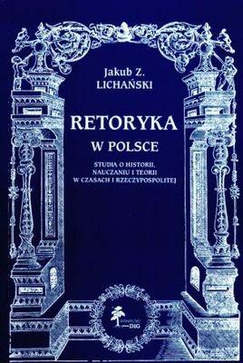 Okładka książki Retoryka w Polsce. Studia o historii, nauczaniu i teorii w czasach I Rzeczypospolitej