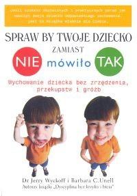 Okładka książki Spraw,  by twoje dziecko zamiast NIE mówiło TAK