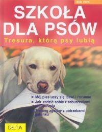 Okładka książki Szkoła dla psów. Tresura, którą psy lubią