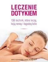 Okładka książki Leczenie dotykiem. 136 technik, które leczą, koją nerwy i łagodzą ból