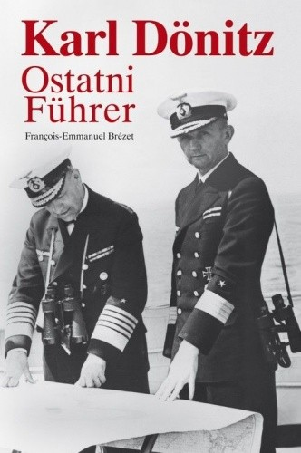 Okładka książki Karl Dönitz. Ostatni Führer