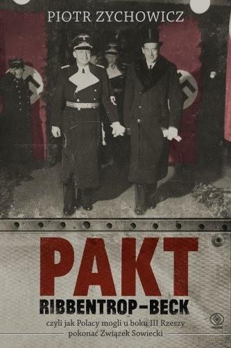 Okładka książki Pakt Ribbentrop-Beck. Czyli jak Polacy mogli u boku III Rzeszy pokonać Związek Sowiecki
