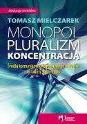 Okładka książki Monopol, pluralizm, koncentracja. Środki komunikowania masowego w Polsce w latach 1989-2006