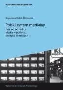 Okładka książki Polski system medialny na rozdrożu. Media w polityce, polityka w mediach