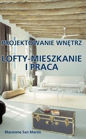 Okładka książki Lofty - mieszkanie i praca. Projektowanie wnętrz
