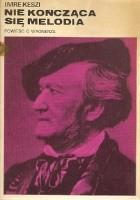 Niekończąca się melodia: powieść o Wagnerze