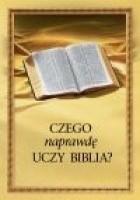 Czego naprawdę uczy Biblia?