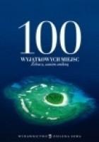 100 wyjątkowych miejsc. Zobacz, zanim znikną