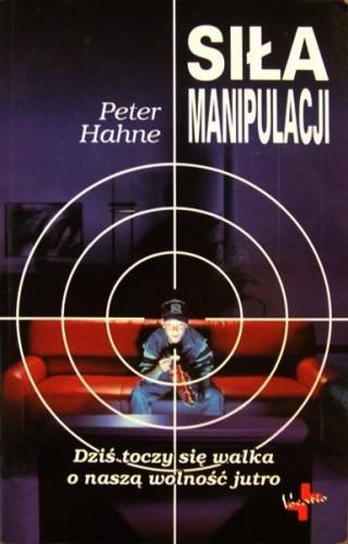 Okładka książki Siła manipulacji. Dziś toczy się walka o naszą wolność jutro