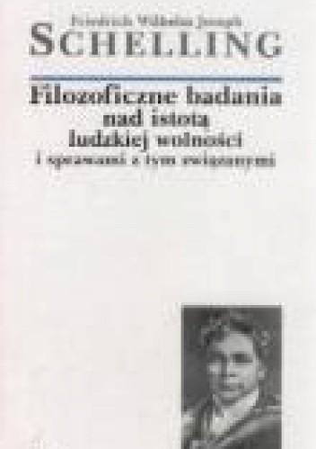 Okładka książki Filozoficzne badania nad istotą ludzkiej wolności i sprawami z tym związanymi