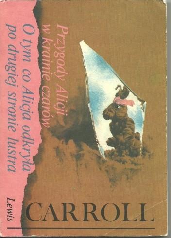 Okładka książki Przygody Alicji w Krainie Czarów. O tym, co Alicja odkryła po drugiej stronie lustra