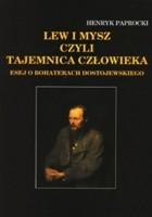 Lew i mysz czyli tajemnica człowieka: esej o bohaterach Dostojewskiego