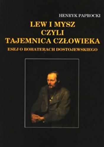 Okładka książki Lew i mysz czyli tajemnica człowieka: esej o bohaterach Dostojewskiego
