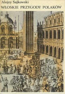 Okładka książki Włoskie przygody Polaków wiek XVI-XVIII