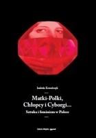 Matki-Polki, Chłopcy i Cyborgi… Sztuka i feminizm w Polsce