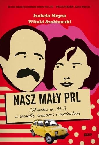 Okładka książki Nasz mały PRL. Pół roku w M-3 z trwałą, wąsami i maluchem