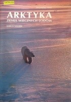 Arktyka. Ziemia wiecznych lodów