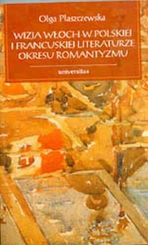 Okładka książki Wizja Włoch w polskiej i francuskiej literaturze okresu romantyzmu
