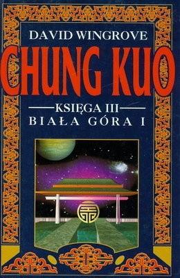 Okładka książki Chung Kuo - Księga III - Biała Góra - Cz. 1 (Na moście Ch'in)